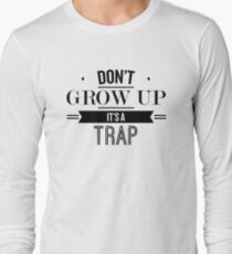 Don't Grow Up It's A Trap - Funny Saying T-Shirt Long Sleeve T-Shirt