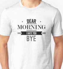 Dear Morning I Hate You Bye - Funny Saying T-Shirt Unisex T-Shirt