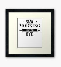 Dear Morning I Hate You Bye - Funny Saying T-Shirt Framed Print