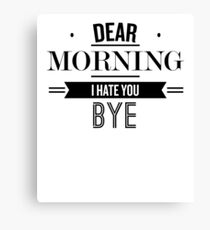 Dear Morning I Hate You Bye - Funny Saying T-Shirt Canvas Print
