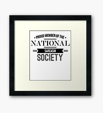Proud Memeber Of The National Sarcasm Society - Funny Saying T-Shirt Framed Print