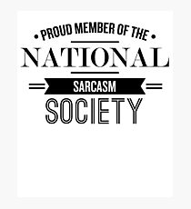 Proud Memeber Of The National Sarcasm Society - Funny Saying T-Shirt Photographic Print