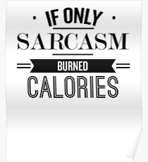 If Only Sarcasm Burned Calories - Funny Saying T-Shirt Poster