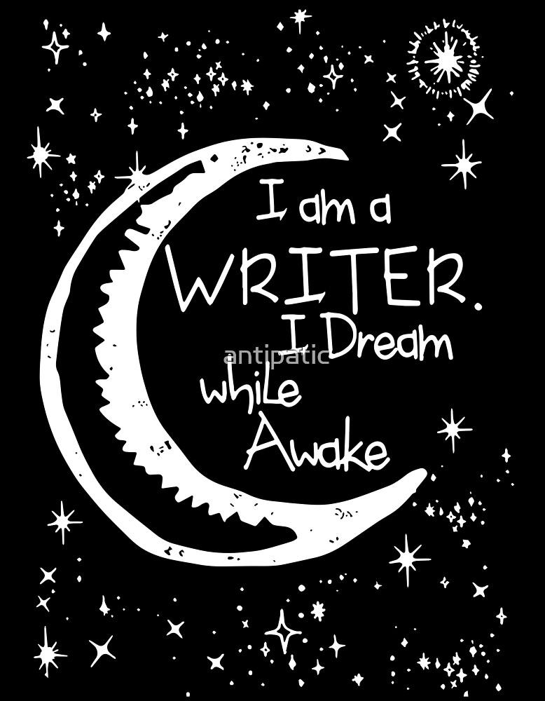 I AM A WRITER I DREAM WHILE AWAKE by antipatic