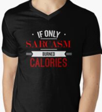 If Only Sarcasm Burned Calories - Funny Saying T-Shirt Mens V-Neck T-Shirt