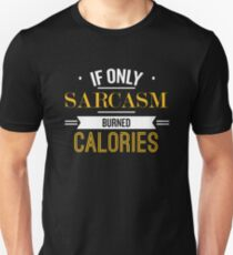 If Only Sarcasm Burned Calories - Funny Saying  T-Shirt