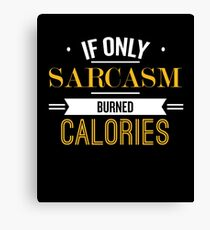 If Only Sarcasm Burned Calories - Funny Saying T-Shirt Canvas Print