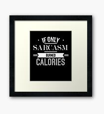 If Only Sarcasm Burned Calories - Funny Saying T-Shirt Framed Print