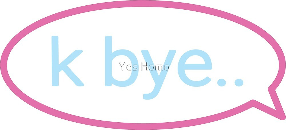 K BYE  by yesbromo