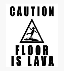 Caution The Floor Is Lava Photographic Print