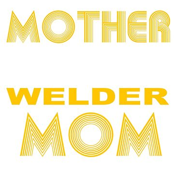 WELDER MOTHER by maseratis