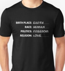 Birthplace Earth Race Human Politics Freedom Religion Love Unisex T-Shirt