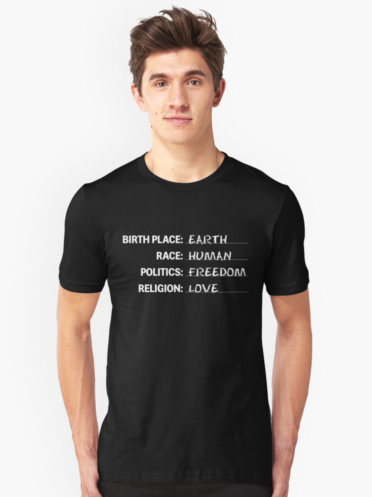 Birthplace Earth Race Human Politics Freedom Religion Love Unisex T-Shirt Front