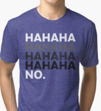 Hahaha No Funny Sarcastic Humor Tri-blend T-Shirt