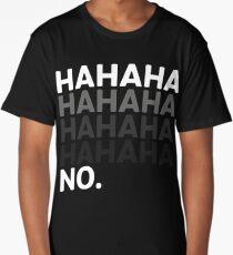 Hahaha No Funny Sarcastic Humor Long T-Shirt