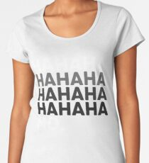 Hahaha No Funny Sarcastic Humor Women's Premium T-Shirt