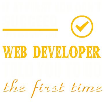 WEB DEVELOPER TOLD YOU TO DO by jonesl