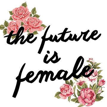Feminist Slogan - Future is Female - Woman Empowerment by charleevillaa