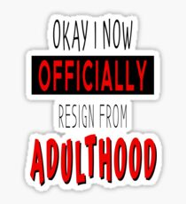 Resign From Adulthood Sticker