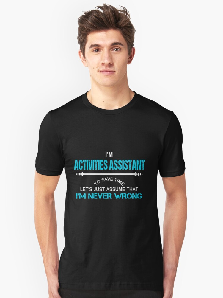 ACTIVITIES ASSISTANT NEVER WRONG Unisex T-Shirt Front