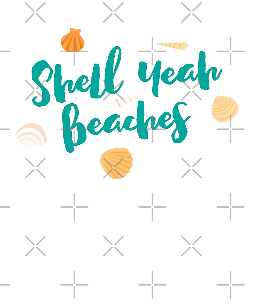 Shell Yeah Beaches Funny Summer Pun Ocean by JapaneseInkArt