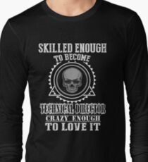 TECHNICAL DIRECTOR SKILLED ENOUGH Long Sleeve T-Shirt