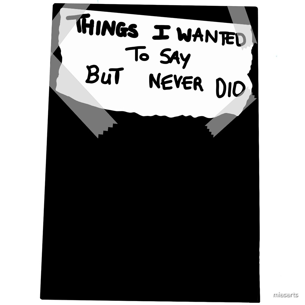 Things I wanted to say but never did by miasarts