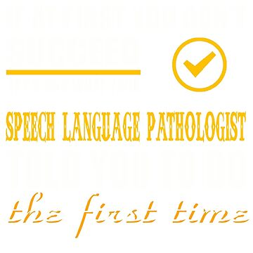 SPEECH LANGUAGE PATHOLOGIST TOLD YOU TO DO by taylomullen