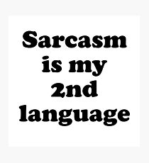 Sarcasm is my second language Photographic Print