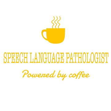 SPEECH LANGUAGE PATHOLOGIST POWERED BY COFFEE by taylomullen