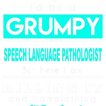 SPEECH LANGUAGE PATHOLOGIST GRUMPY by taylomullen