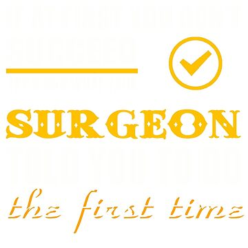 SURGEON TOLD YOU TO DO by morrees