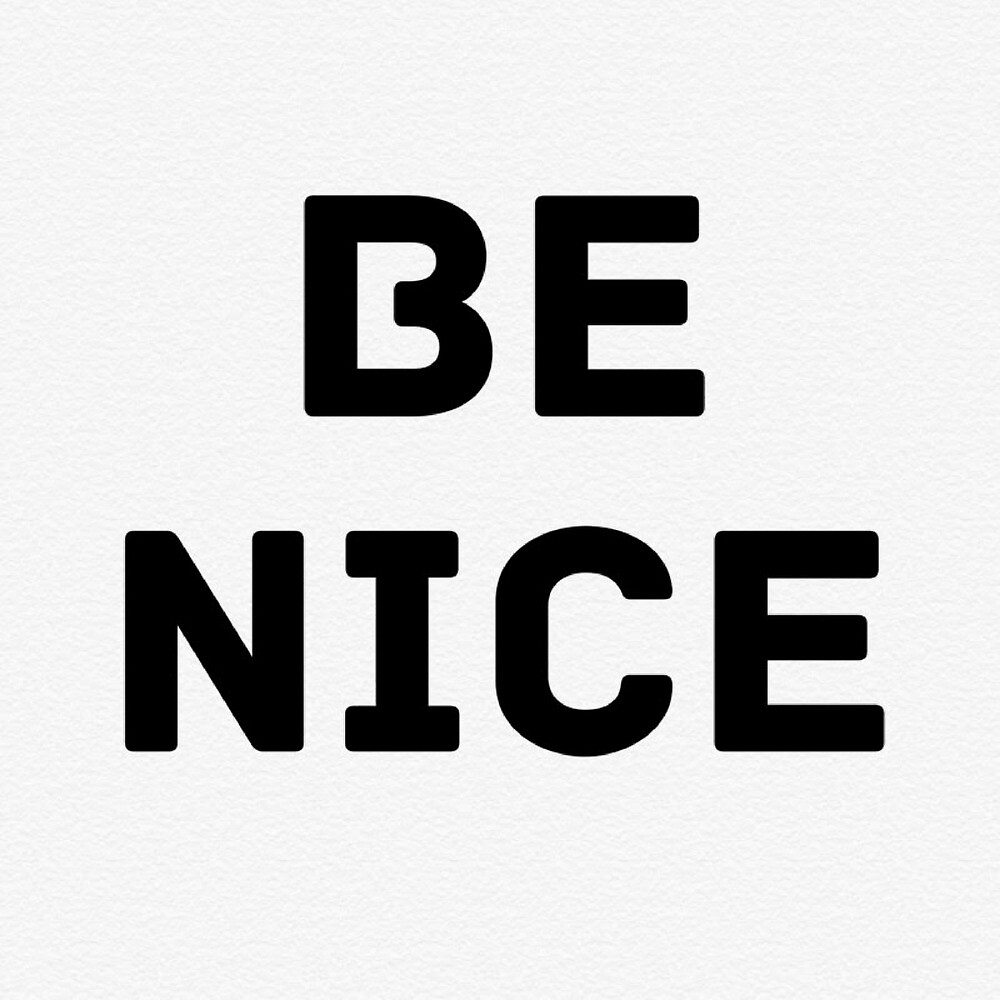 Be Nice by MountainLiberal