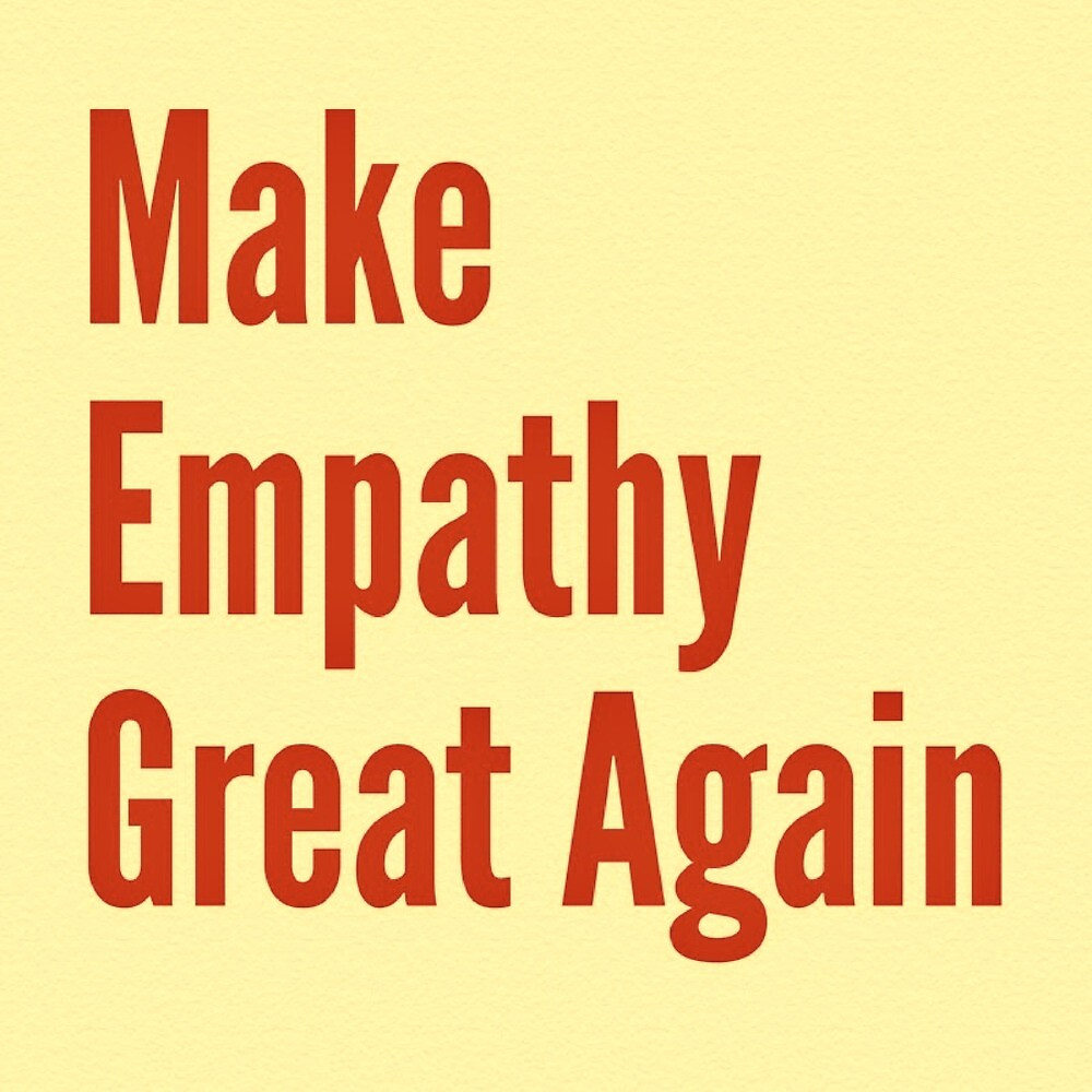 Make Empathy Great Again by MountainLiberal