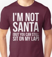 I'm Not Santa, But You Can Still Sit On My Lap Unisex T-Shirt