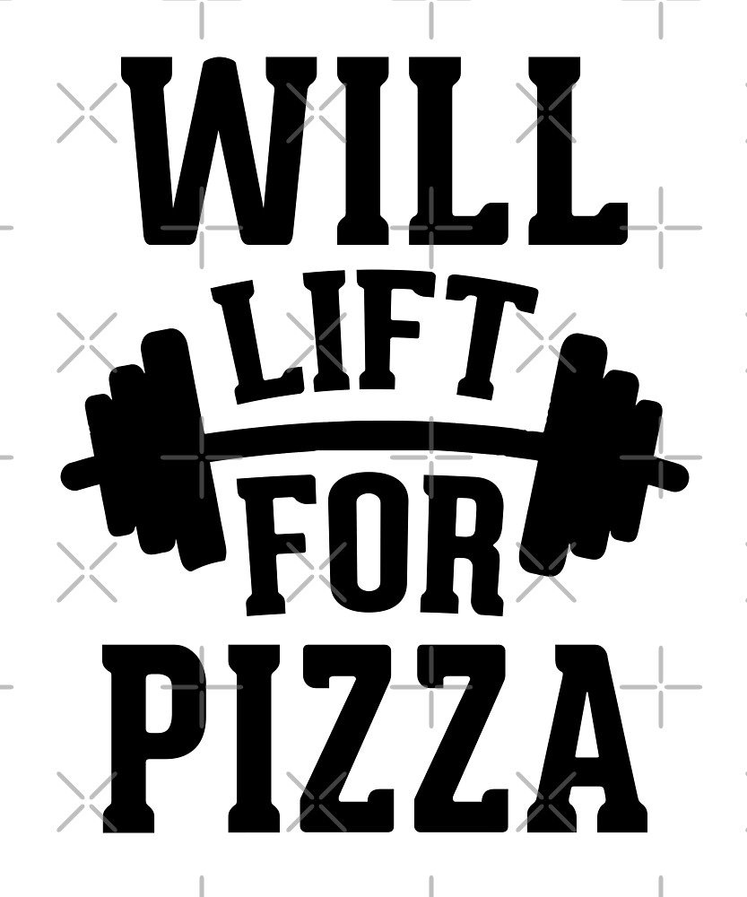 Will Lift For Pizza by dreamhustle