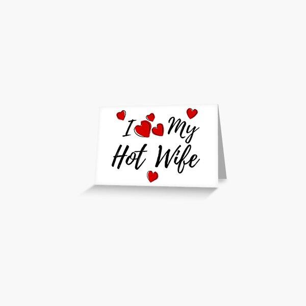 I Love My HotWife Greeting Card