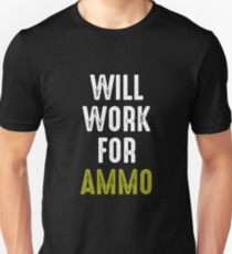 Will Work For Ammo Unisex T-Shirt