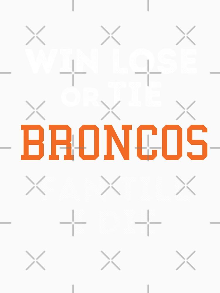 Win Lose Or Die Broncos Fan Till I Die by dreamhustle