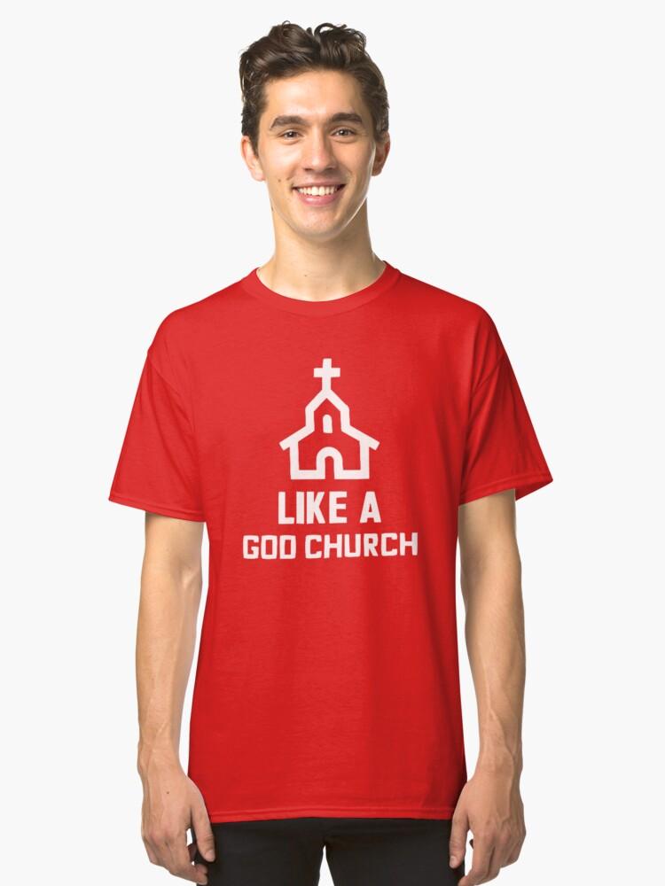 Like a God Church T-Shirt Classic T-Shirt Front