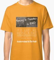 Beeing a teacher is easy it's just like riding a bike Classic T-Shirt