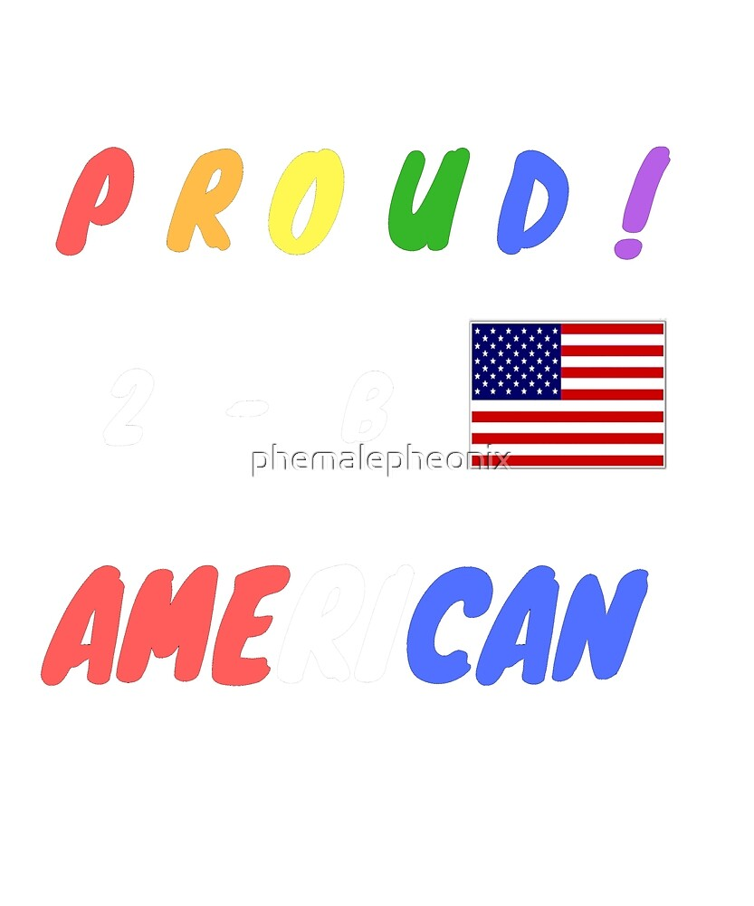 PROUD AMERICAN GAY JULY LGBTQ TEE by phemalepheonix