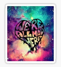 We're all mad here galaxy Sticker