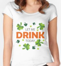 Let me drink today Women's Fitted Scoop T-Shirt