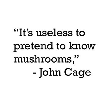 John Cage Mushrooms Quote by riotrainbows