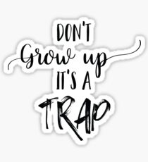 Don't Grow up it's a Trap - Quote  Sticker