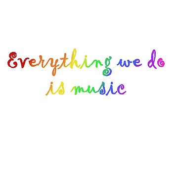 John Cage Quote Everything We Do is Music by riotrainbows