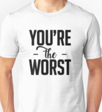You are the worst T-Shirt