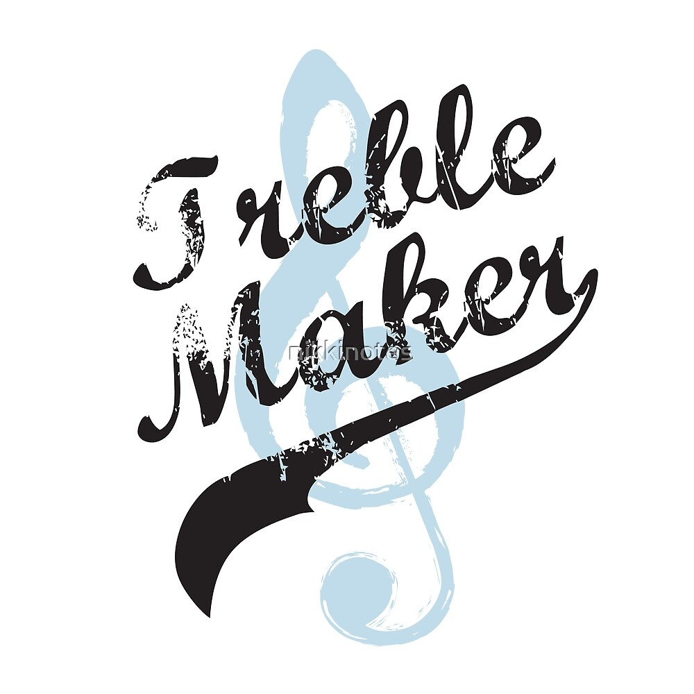 Treble Maker by nikkinotes