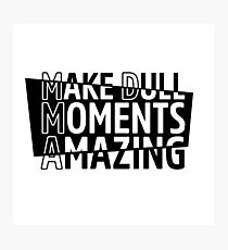 Make Dull Moments Amazing (MDMA) Photographic Print